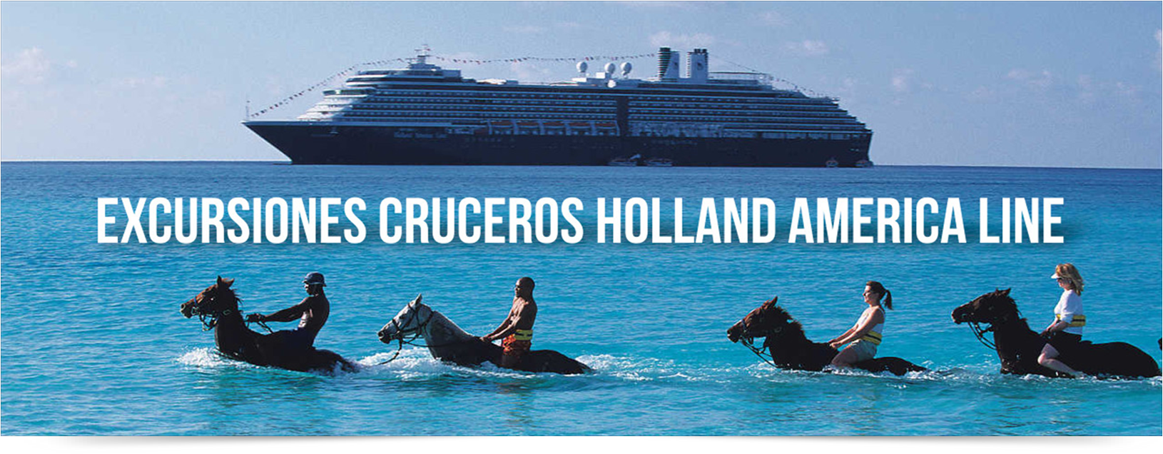 EXCURSIONES CRUCEROS HOLLAND AMERICA LINE